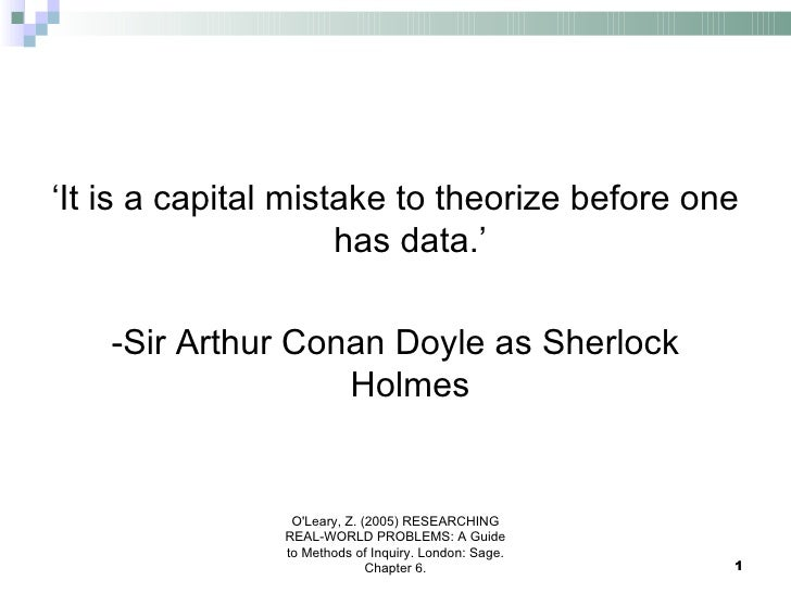 <ul><li>' It is a capital mistake to theorize before one has data.' </li></ul><ul><li>-Sir Arthur Conan Doyle as Sherlock ...