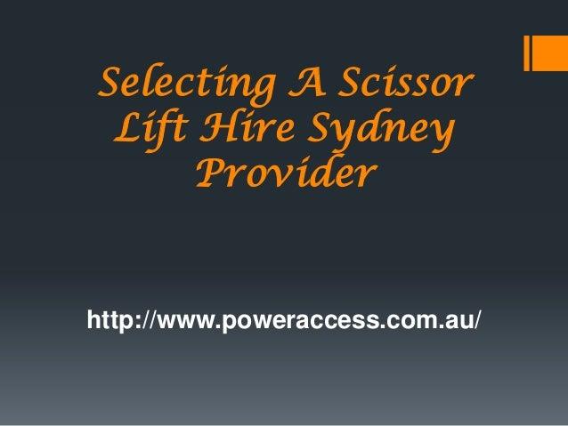 Selecting A Scissor Lift Hire Sydney      Providerhttp://www.poweraccess.com.au/