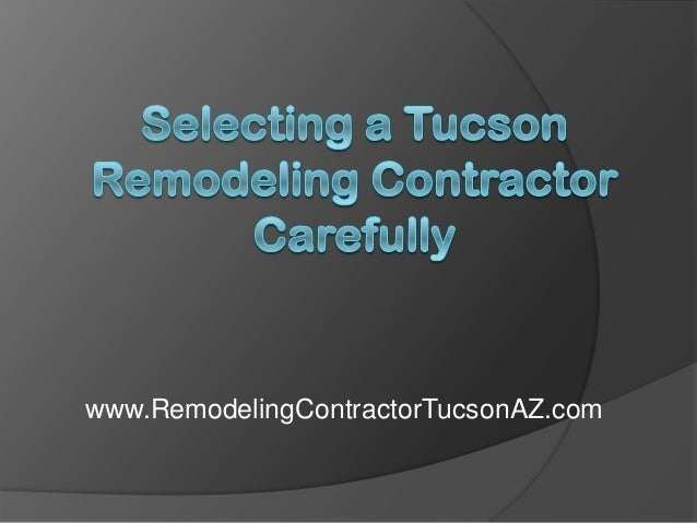 Selecting a Tucson Remodeling Contractor Carefully