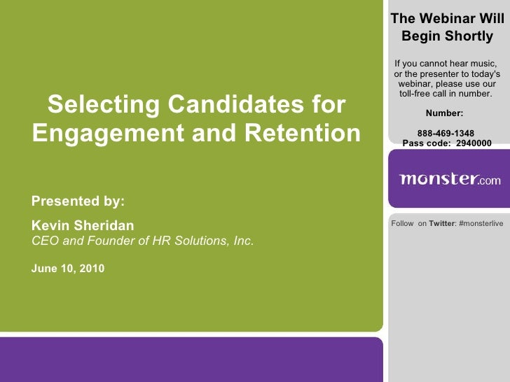 Selecting Candidates for Engagement and Retention Presented by: Kevin Sheridan CEO and Founder of HR Solutions, Inc. June ...