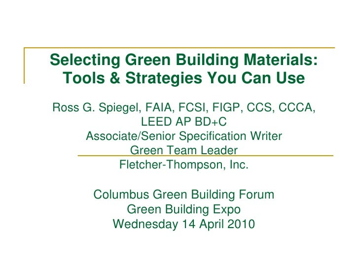 Selecting Green Building Materials:  Tools & Strategies You Can Use Ross G. Spiegel, FAIA, FCSI, FIGP, CCS, CCCA,         ...