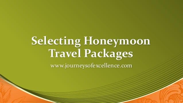 Selecting HoneymoonTravel Packageswww.journeysofexcellence.com