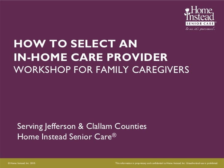 HOW TO SELECT AN     IN-HOME CARE PROVIDER     WORKSHOP FOR FAMILY CAREGIVERS        Serving Jefferson & Clallam Counties ...