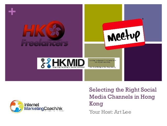 +  Selecting the Right Social Media Channels in Hong Kong Your Host: Art Lee