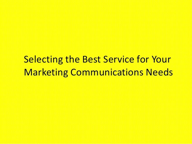 Selecting the Best Service for Your Marketing Communications Needs