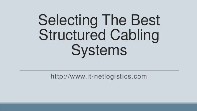 Selecting The BestStructured Cabling     Systems http://www.it-netlogistics.com