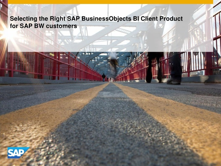 Selecting the Right SAP BusinessObjects BI Client Productfor SAP BW customers
