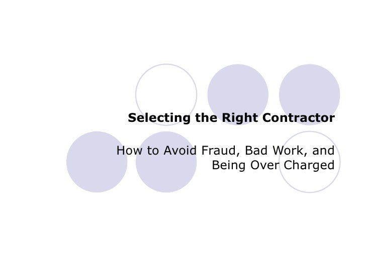 Selecting the Right Contractor How to Avoid Fraud, Bad Work, and Being Over Charged