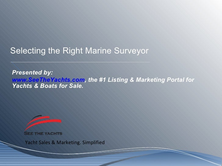 Selecting the Right Marine Surveyor Presented by: www.SeeTheYachts.com , the #1 Listing & Marketing Portal for Yachts & Bo...