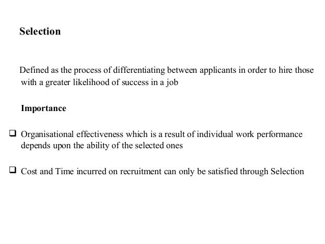 SelectionDefined as the process of differentiating between applicants in order to hire thosewith a greater likelihood of s...