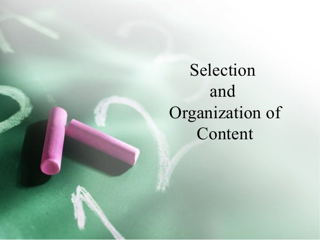 Selection and Organization of Content