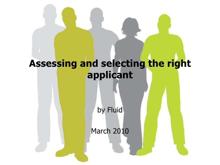 Assessing and selecting the right applicant<br />by Fluid <br />March 2010<br />