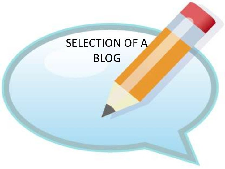 SELECTION OF A     BLOG