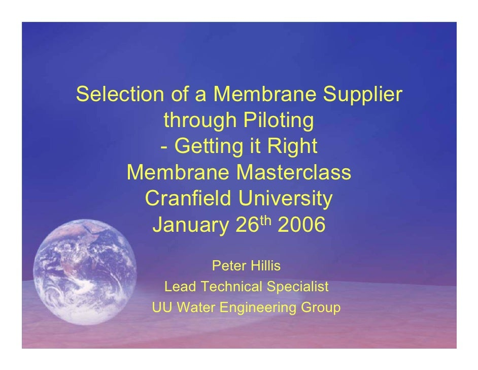 Selection of a Membrane Supplier          through Piloting          - Getting it Right      Membrane Masterclass        Cr...