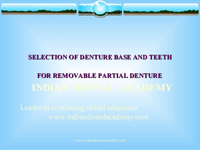 SELECTION OF DENTURE BASE AND TEETH FOR REMOVABLE PARTIAL DENTURE  INDIAN DENTAL ACADEMY Leader in continuing dental educa...