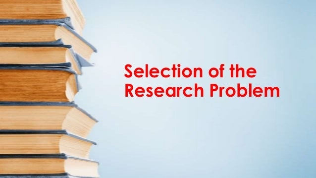 Selection of the research problem