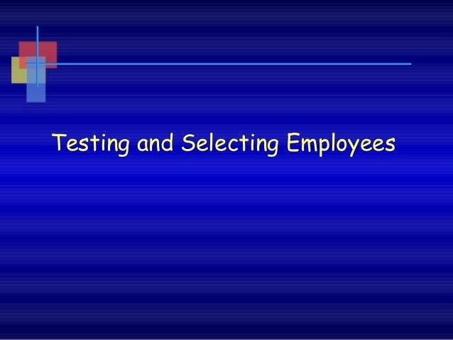 Testing and Selecting Employees
