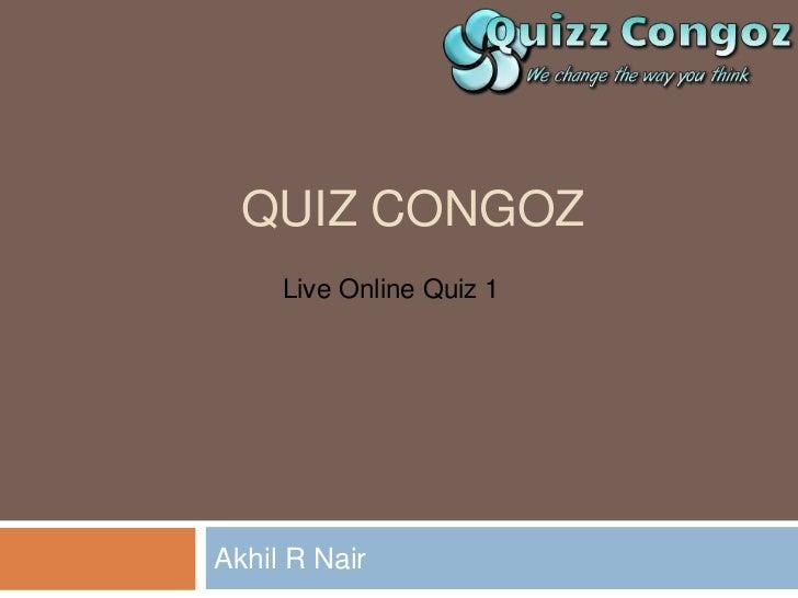 QUIZ CONGOZ     Live Online Quiz 1Akhil R Nair