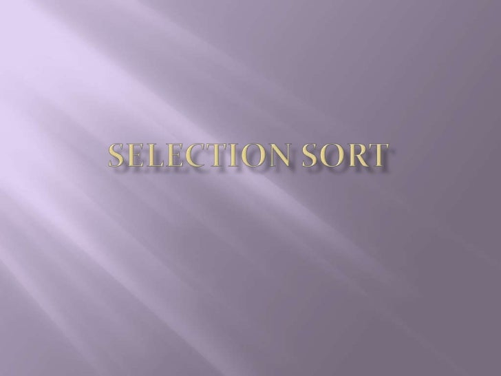    The selection sort is a combination of searching    and sorting.   In selection sort, sorting is done after selecting...