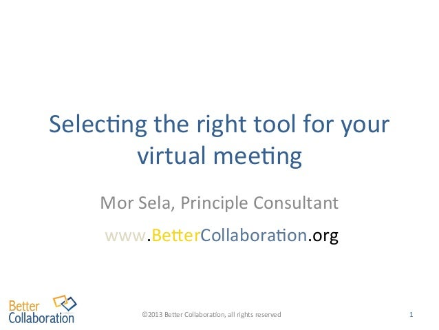 Selec%ng	   the	   right	   tool	   for	   your	    virtual	   mee%ng	    Mor	   Sela,	   Principle	   Consultant	    www....