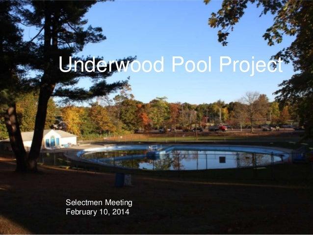 Underwood Pool Project  Selectmen Meeting February 10, 2014
