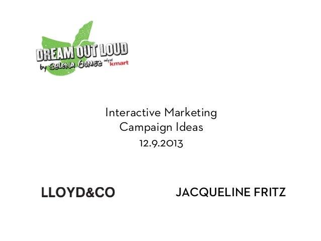Interactive Marketing Campaign Ideas 12.9.2013  JACQUELINE FRITZ