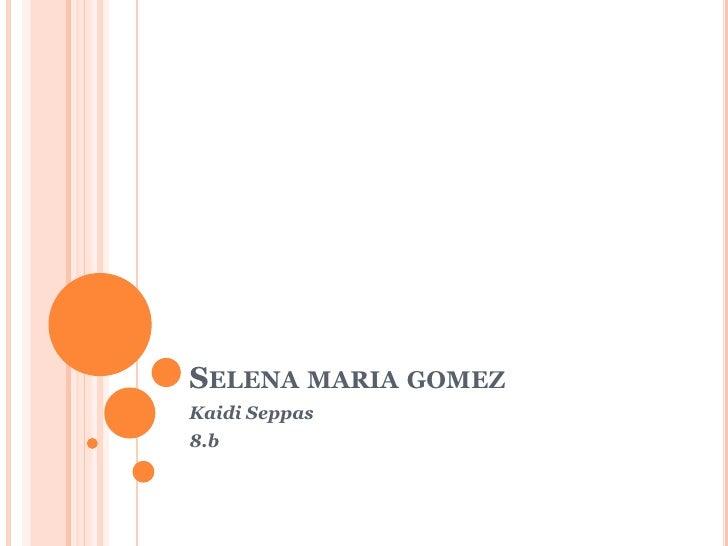 SELENA MARIA GOMEZKaidi Seppas8.b