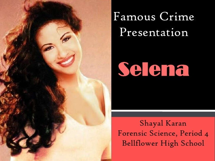 Famous Crime PresentationSelena      Shayal KaranForensic Science, Period 4 Bellflower High School