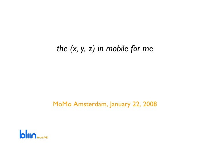 the (x, y, z) in mobile for me     MoMo Amsterdam, January 22, 2008