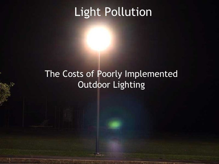 Light Pollution The Costs of Poorly Implemented Outdoor Lighting