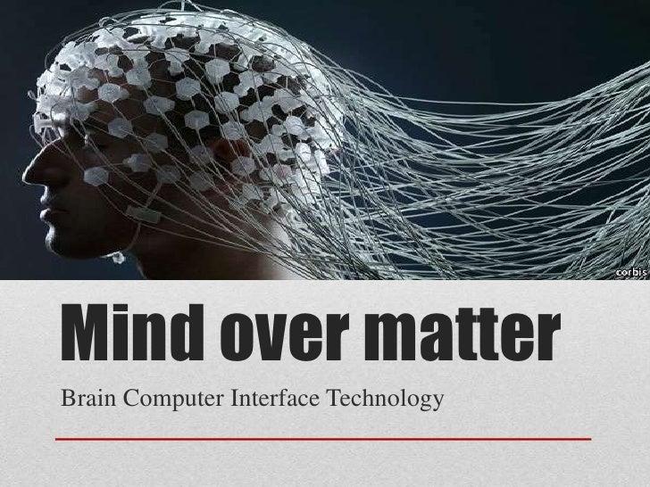 Mind over matter<br />Brain Computer Interface Technology <br />