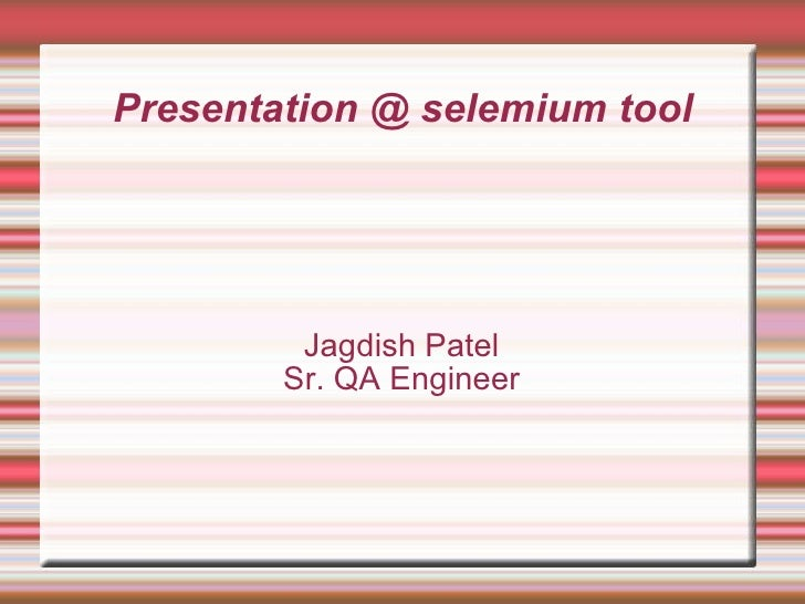 Presentation @ selemium tool Jagdish Patel Sr. QA Engineer