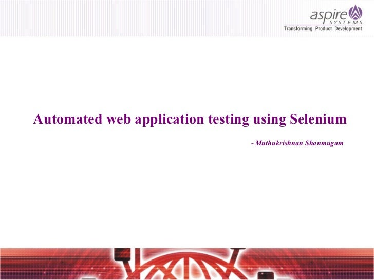 Automated web application testing using Selenium   - Muthukrishnan Shanmugam Automated web application testing using Selen...