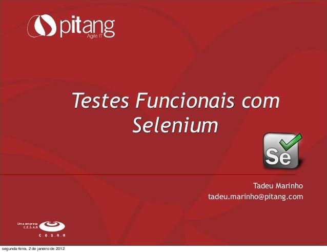 Testes Funcionais com Selenium Uma empresa C.E.S.A.R Tadeu Marinho tadeu.marinho@pitang.com segunda-feira, 2 de janeiro de...