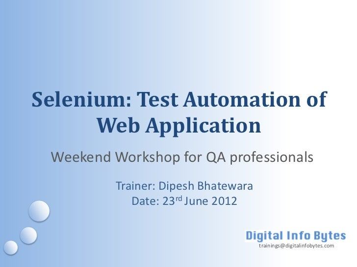 Selenium: Test Automation of      Web Application Weekend Workshop for QA professionals          Trainer: Dipesh Bhatewara...