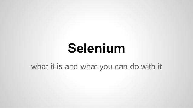 Selenium - what it is and what you can do with it