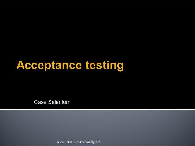 Case Selenium www.Seleniumonlinetraining.info