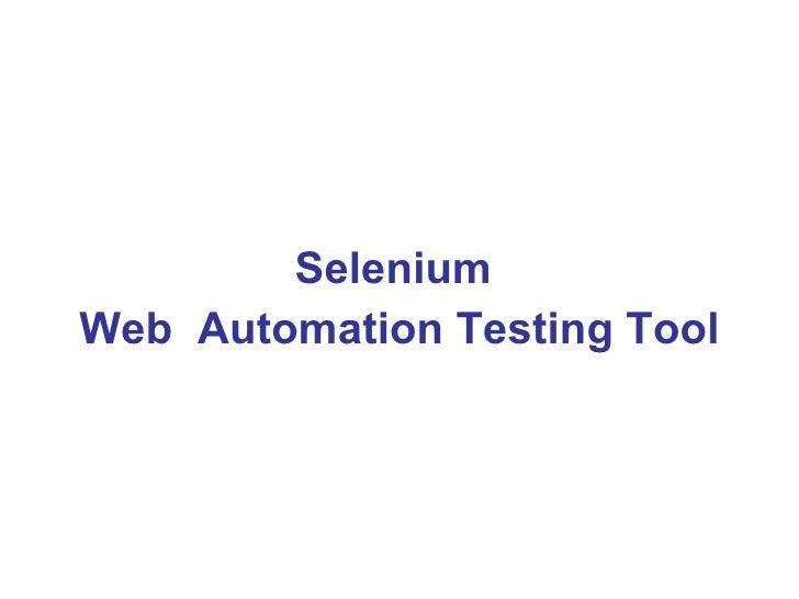 <ul><li>Selenium  </li></ul><ul><li>Web  Automation Testing Tool </li></ul>