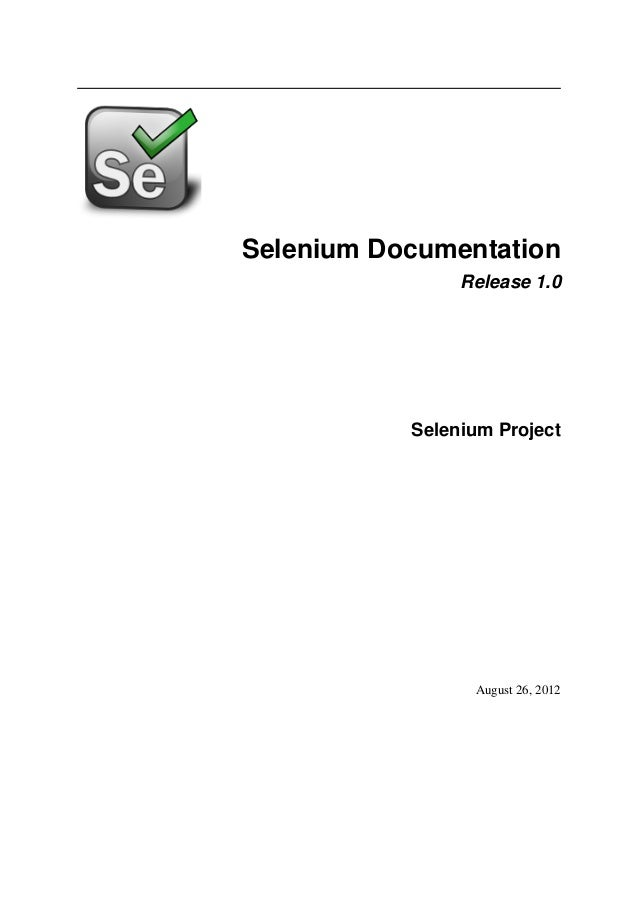 Selenium Documentation                Release 1.0           Selenium Project                 August 26, 2012