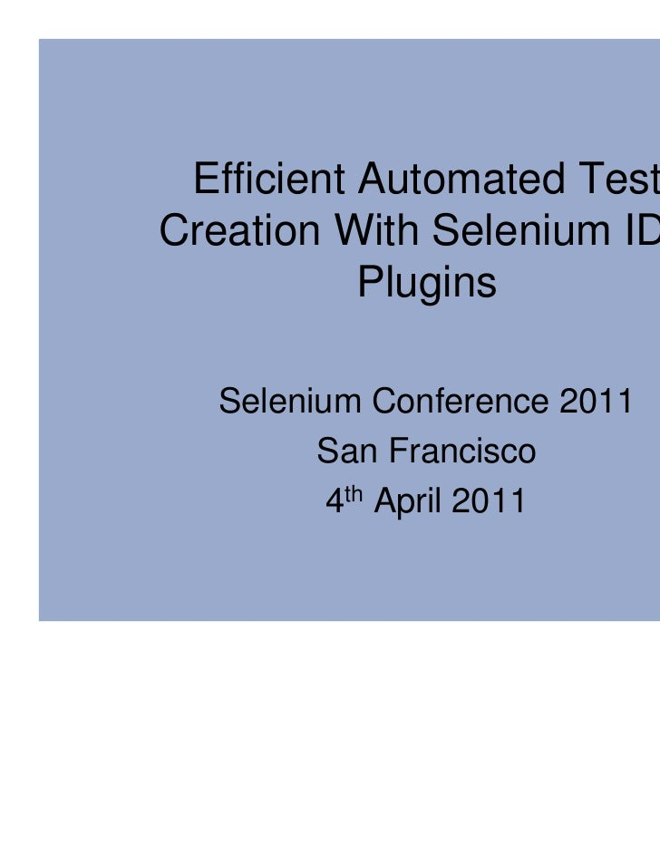 Efficient Automated TestCreation With Selenium IDE           Plugins  Selenium Conference 2011        San Francisco       ...