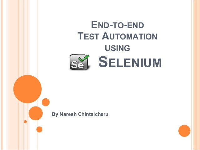 END-TO-END TEST AUTOMATION USING SELENIUM By Naresh Chintalcheru