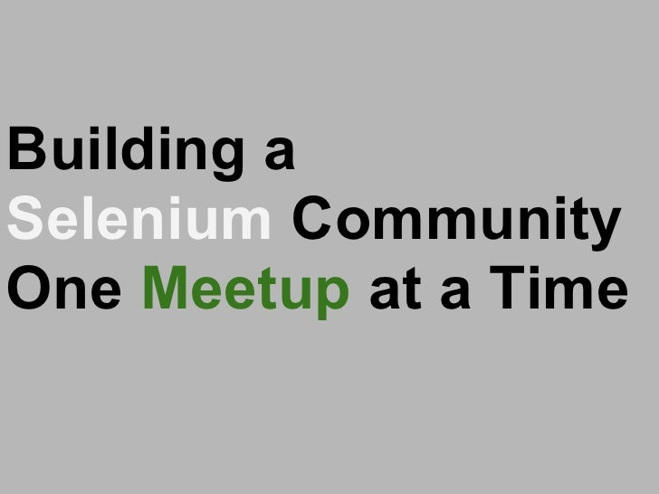 Building a Selenium community One Meetup at a Time
