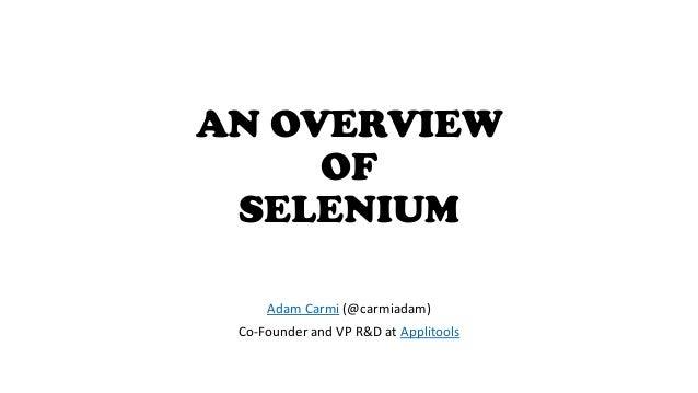 AN OVERVIEW OF SELENIUM Adam Carmi (@carmiadam) Co-Founder and VP R&D at Applitools