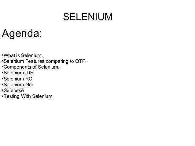 SELENIUMAgenda:•What is Selenium.•Selenium Features comparing to QTP.•Components of Selenium.•Selenium IDE•Selenium RC•Sel...