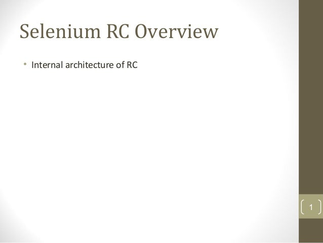 Selenium RC Overview • Internal architecture of RC 1