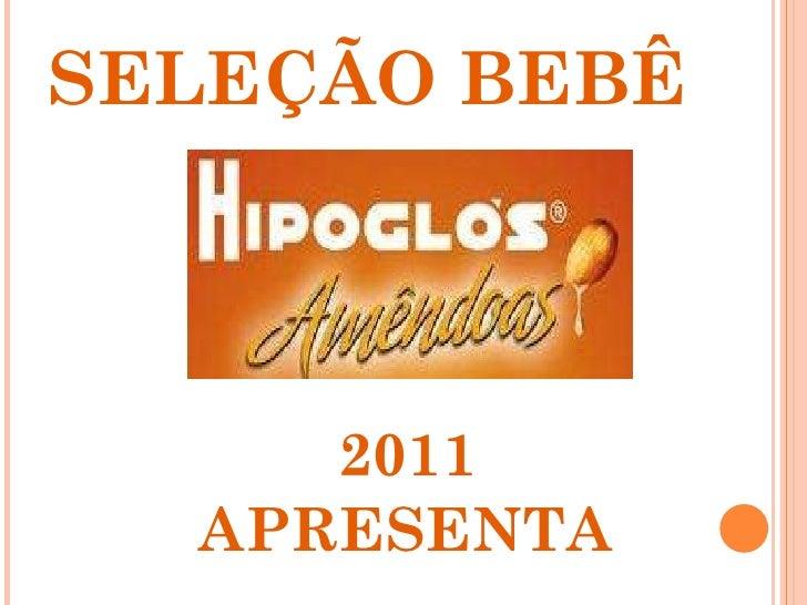SELEÇÃO BEBÊ 2011 APRESENTA