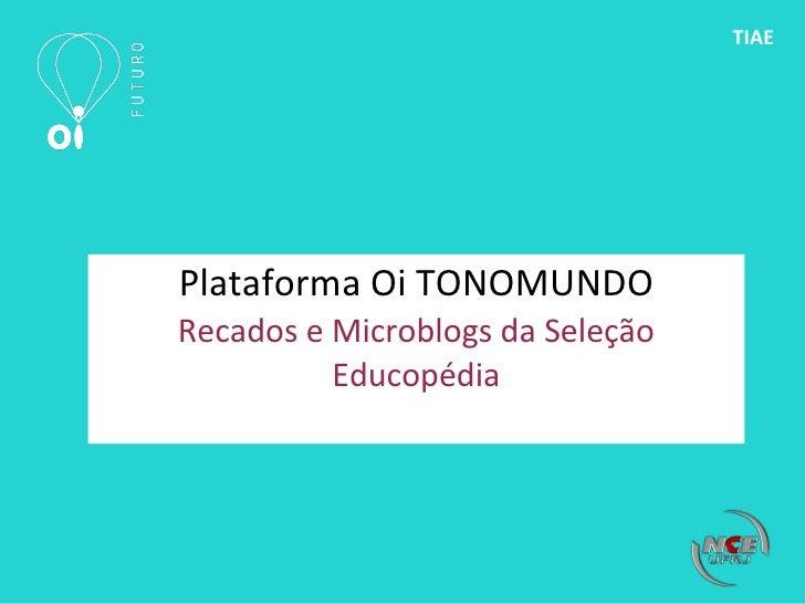 Plataforma Oi TONOMUNDO Recados e Microblogs da Seleção Educopédia