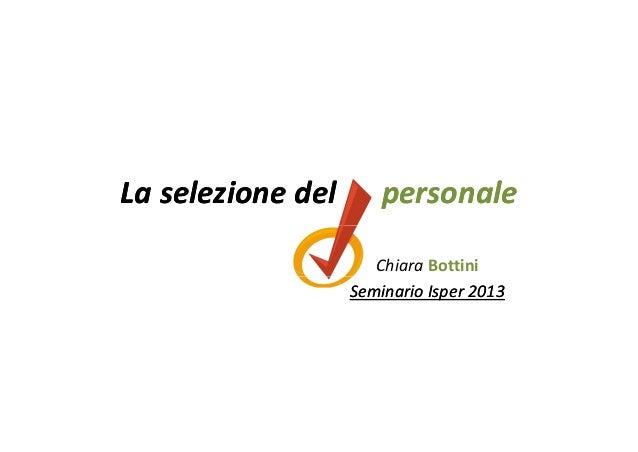 LaselezionedelLaselezionedelpersonalepersonaleChiara BottiniSeminarioSeminarioIsperIsper 20132013