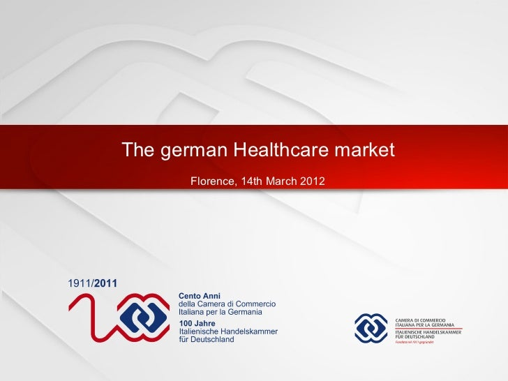 The german Healthcare market                                                 Florence, 14th March 2012© Camera di Commerci...
