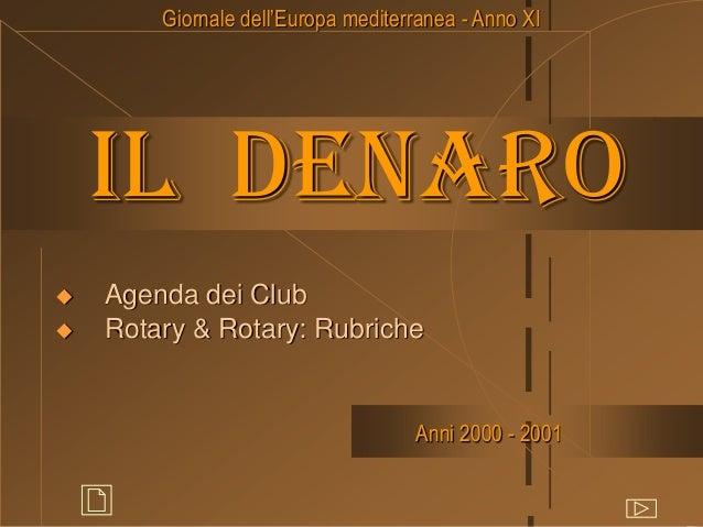 Giornale dell'Europa mediterranea - Anno XI  Il denaro    Agenda dei Club Rotary & Rotary: Rubriche  Anni 2000 - 2001